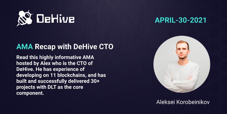 📌📝AMA Recap with DeHive CTO — APR-30–2021